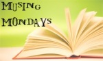 Musing Mondays (1)